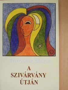 Törőcsik Mária - A szivárvány útján (dedikált példány) [antikvár]