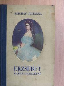 Zsigray Julianna - Erzsébet magyar királyné [antikvár]