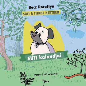 Becz Dorottya - Süti kalandjai - Süti a titkos kertben