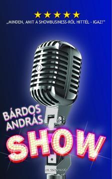 """BÁRDOS ANDRÁS - SHOW - """"MINDEN, AMIT A SHOWBUSINESS-RŐL HITTÉL - IGAZ"""""""