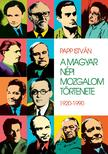 PAPP ISTVÁN - A magyar népi mozgalom története - 1920-1990 [nyári akció]