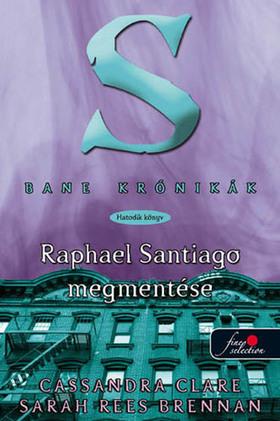 CLARE, CASSANDRA - BRENNAN, SARAH REES - BANE KRÓNIKÁK 6. RAPHAEL SANTIAGO MEGMENTÉSE - KEMÉNY BORÍTÓS