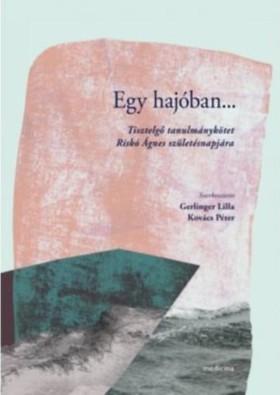 Gerlinger L.-Kovács P. - Egy hajóban...-Tisztelgő tanulmánykötet Riskó Ágnes születésnapjára