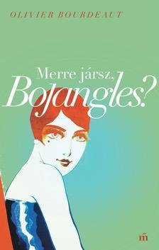 Bourdeaut, Olivier - Merre jársz, Bojangles? - második kiadás
