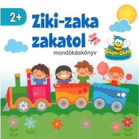 Szalay Könyvkiadó - Ziki-zaka zakatol - Mondókáskönyv