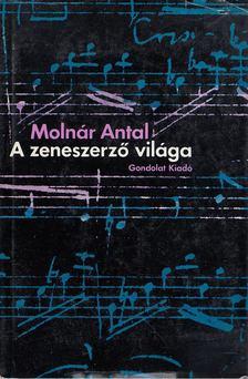 Molnár Antal - A zeneszerző világa [antikvár]