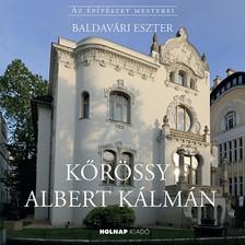 BALDAVÁRI ESZTER - Kőrössy Albert Kálmán - Az építészet mesterei