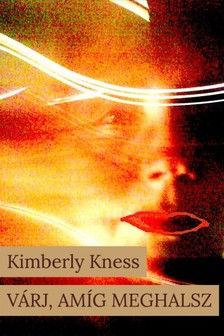 KIMBERLY KNESS - Várj, amíg meghalsz [eKönyv: epub, mobi]