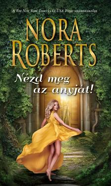 Nora Roberts - Nézd meg az anyját