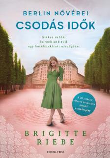 Brigitte Riebe - Csodás idők - Berlin nővérei 2.