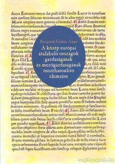 Burgerné Gimes Anna - A közép-európai átalakuló országok gazdaságának és mezőgazdaságának összehasonlító elemzése [antikvár]