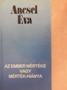 Ancsel Éva - Az ember mértéke vagy mérték-hiánya [antikvár]