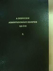 Almássy Károly - A Debreceni Agrártudományi Egyetem 125 éve II. [antikvár]