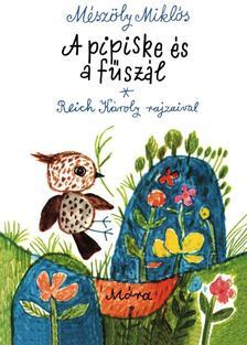Mészöly Miklós - A PIPISKE ÉS A FŰSZÁL