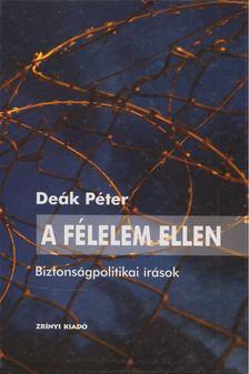 Deák Péter - A félelem ellen [antikvár]
