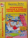 Geronimo Stilton - Extraegeres vakáció a pompás pocok panzióban [antikvár]