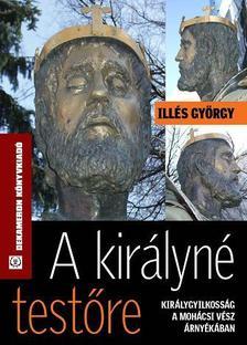 Illés György - A királyné testőre alcím: Királygyilkosság a mohácsi vész árnyékában
