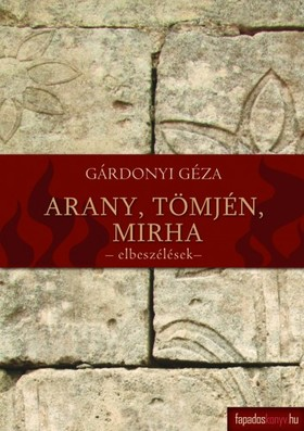 GÁRDONYI GÉZA - Arany, tömjén, mirha - Novellák II. [eKönyv: epub, mobi]