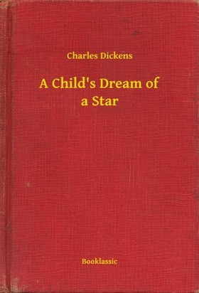Charles Dickens - A Childs Dream of a Star