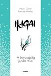 Héctor García,  Francesc Miralles - Ikigai - A boldogság japán titka [eKönyv: epub, mobi]