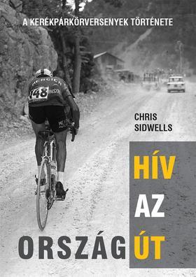 Chris Sidwells - Hív az országút - A kerékpárkörversenyek története