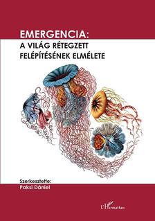 Paksi Dániel (szerk.) - Emergencia: A világ rétegzett felépítésének elmélete