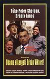 TŐKE PÉTER SHELDON - DRÁBIK JÁNOS - Hazugság, hogy Obama elkergeti Orbán Viktort!