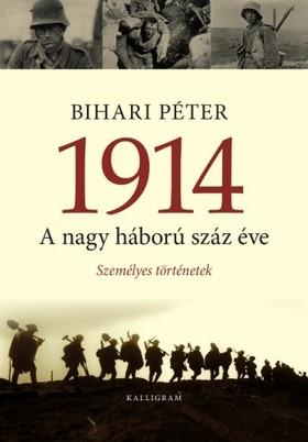 Bihari Péter - 1914 - A nagy háború száz éve