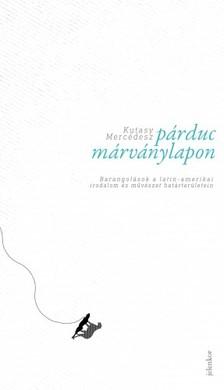 Kutasy Mercédesz - Párduc márványlapon - Barangolások a latin-amerikai irodalom és művészet határterületein [eKönyv: epub, mobi]
