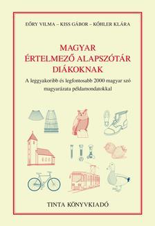 Eőry Vilma, Kiss Gábor, Kőhler KLára - Magyar értelmező alapszótár diákoknak