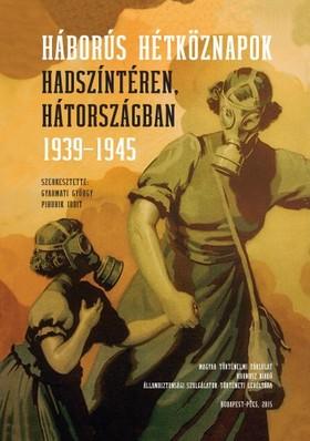 Gyarmati György, Pihurik Judit (szerk.) - Háborús hétköznapok hadszíntéren, hátországban 1939-1945 [eKönyv: pdf]