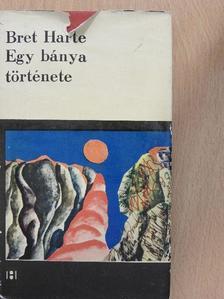 Bret Harte - Egy bánya története [antikvár]