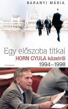Baranyi Mária - EGY ELŐSZOBA TITKAI - HORN GYULA KÖZELRŐL 1994-1998