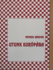 Gyimesi Sándor - Utunk Európába [antikvár]