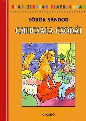 Török Sándor - CSILICSALA CSODÁI - KLASSZIKUSOK FIATALOKNAK -