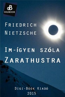 Friedrich Nietzsche - Im-ígyen szóla Zarathustra [eKönyv: epub, mobi]