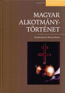 Mezey Barna (szerk.) - MAGYAR ALKOTMÁNYTÖRTÉNET  (ÚJ)