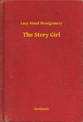 Lucy Maud Montgomery - The Story Girl [eKönyv: epub, mobi]