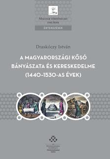 Draskóczy István - A magyarországi kősó bányászata és kereskedelme (1440-1530-as évek)