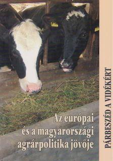 Glatz Ferenc - Az európai és a magyarországi agrárpolitika jövője [antikvár]