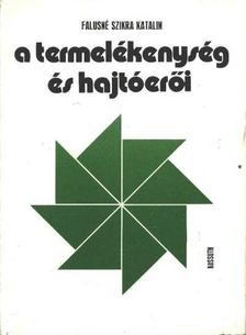 Falusné Szikra Katalin - A termelékenység és hajtóerői [antikvár]