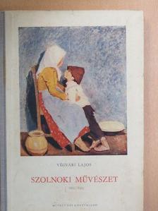 Végvári Lajos - Szolnoki művészet [antikvár]