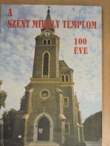Fülöp Dezső - A Szent Mihály templom 100 éves története [antikvár]
