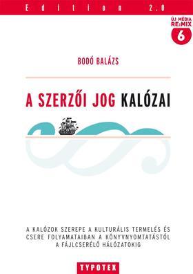 Bodó Balázs - A szerzői jog kalózai