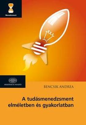 Bencsik Andrea - A tudásmenedzsment elméletben és gyakorlatban