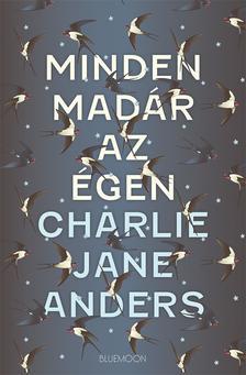 Charlie Jane Anders - Minden madár az égen