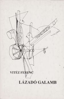 Vitéz Ferenc - Lázadó galamb [antikvár]