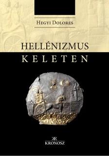 Hegyi Dolores - Hellénizmus Keleten [eKönyv: pdf]