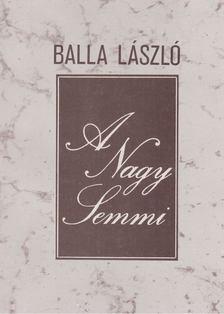 Balla László - A Nagy Semmi [antikvár]