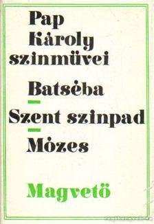 Pap Károly - Batséba - Szent színpad - Mózes [antikvár]